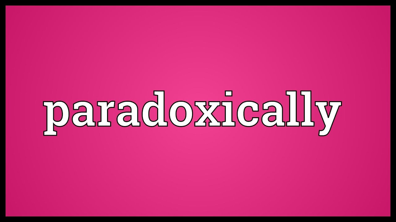 Paradoxically Meaning Youtube