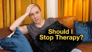Should I Stop Therapy?