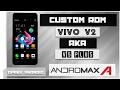 CUSTOM ROM VIVO V2 AKA V5 PLUS ANDROMAX A