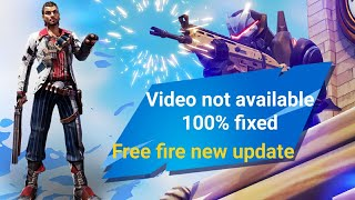 Free fire video not available (fixed 100%)