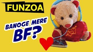 KYA BANOGE MERE BF? Funny Proposal Song For Girls | BF GF Funny Funzoa Videos