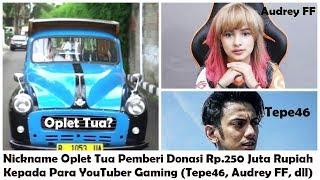 Nickname Oplet Tua Memberi Donasi Lebih Dari Rp.250 Juta Ke YouTuber Gaming (Tepe46, Audrey FF, dll)