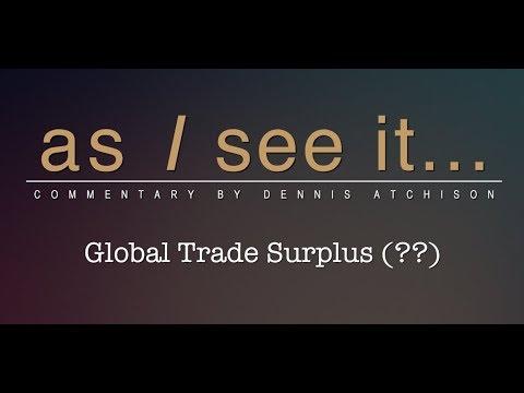 As I See It: Global Trade Surplus (??)