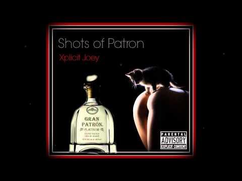 Xplicit Joey - Shots Of Patron *HQ*