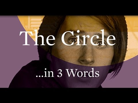The Circle in 3 Words