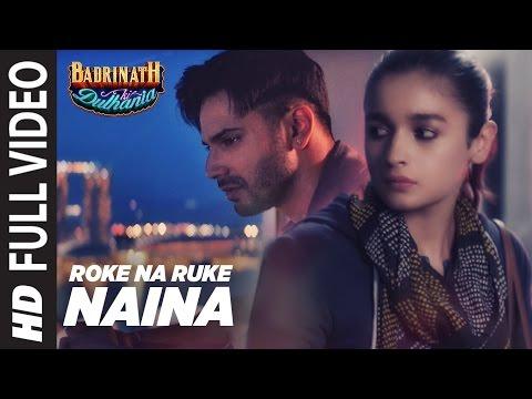 Roke Na Ruke Naina Full Video Song | Arijit Singh | Varun, Alia |Amaal Mallik
