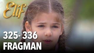Elif 325 - 336.Bölüm Fragman