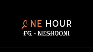 Fg - Neshooni - one hour