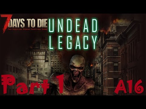 1st IMPRESSIONS | 7 Days To Die Undead Legacy A16 | Part 1