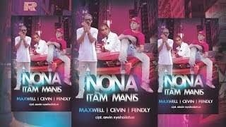 NONA ITAM MANIS - MAXWELL ft. CEVIN & FENDLY