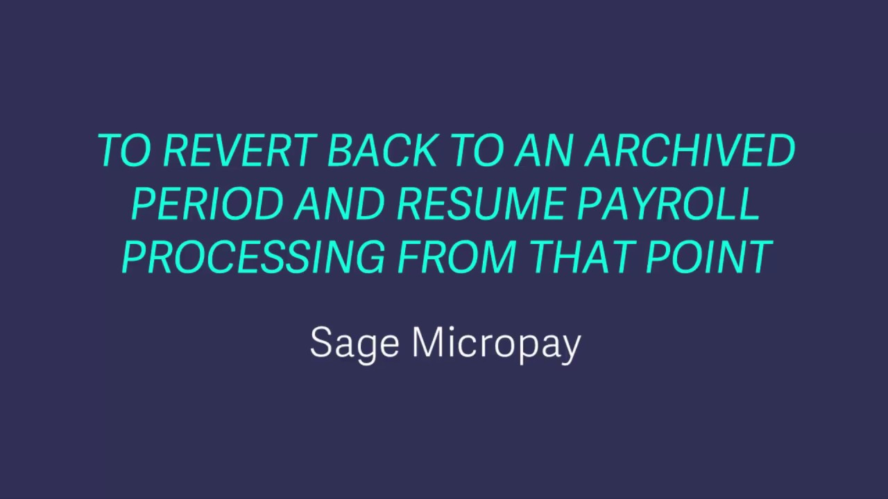 Sage Payroll - Revert back to an archived period and resume payroll ...