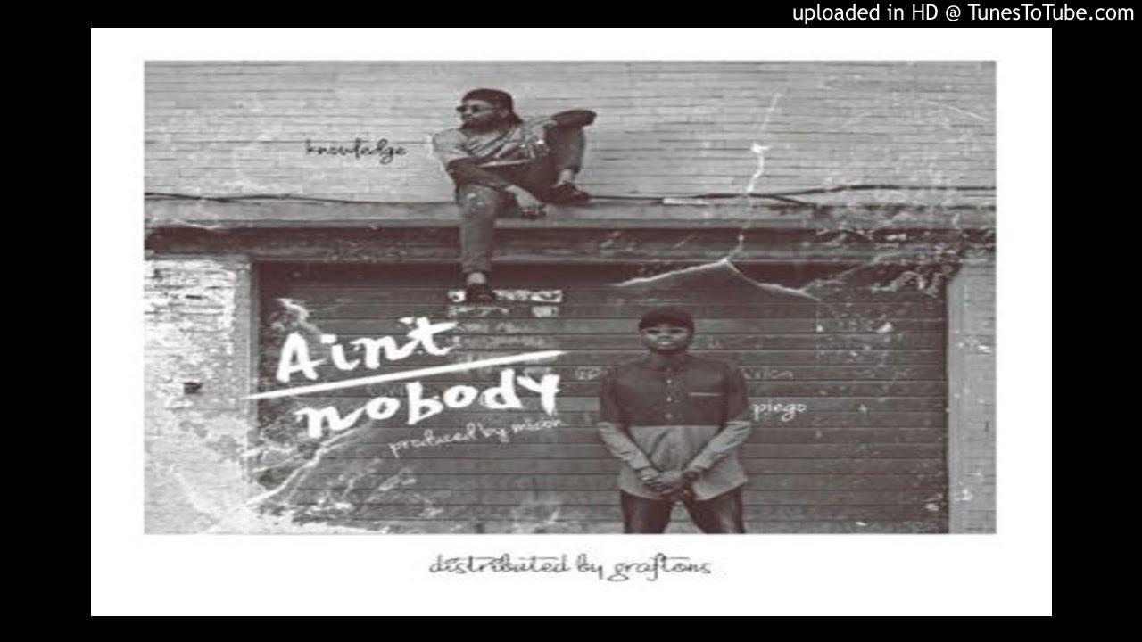 Download Knowledge-x-I.Piego-Aint-Nobody (2016 MUSIC)