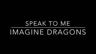 Speak to Me - Imagine Dragons [Lyrics]