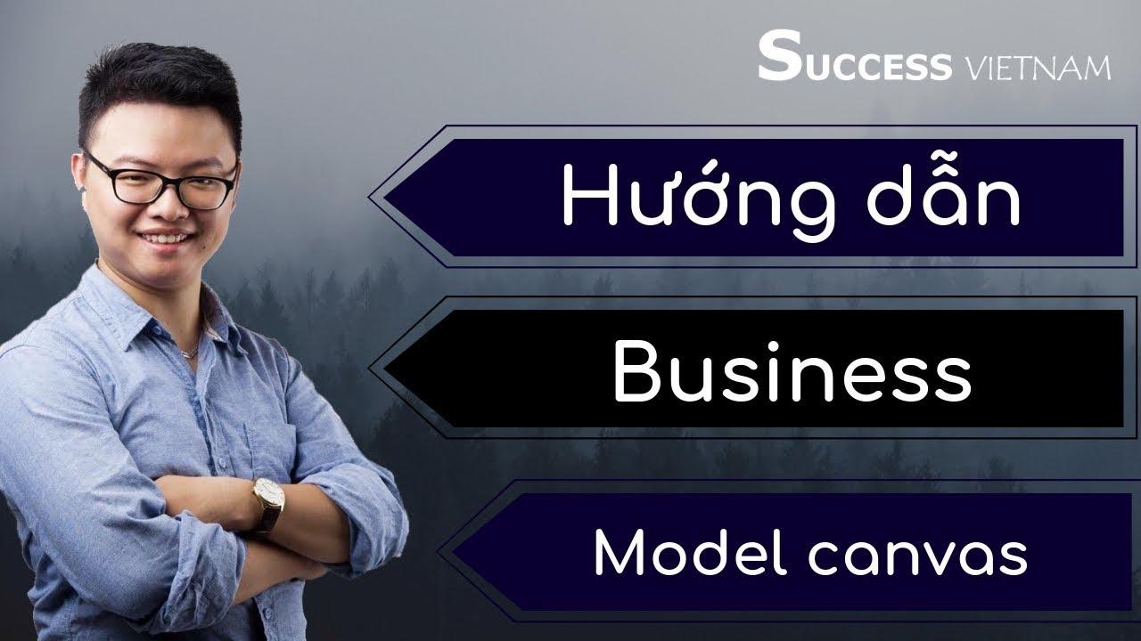 Business model canvas – Hướng dẫn thiết kế bản vẽ cho doanh nghiệp của bạn