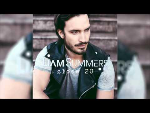 LIAM SUMMERS - Close 2U Original Radio Edit