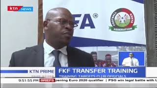Stakeholders in Kenyan football industry are happy with FKF transfer training