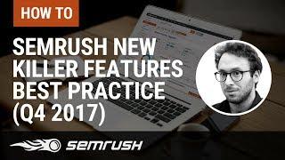 SEMrush New Killer Features Best Practice (Q4 2017)