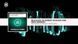 Re:Locate vs. Robert Nickson & Neev Kennedy - Not Made To Break (Aeris RMX) (Molekular RNM)