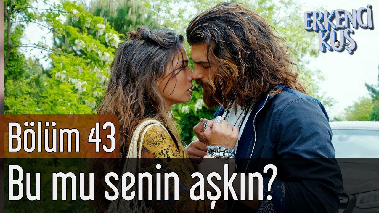 Erkenci Kuş 43. Bölüm - Bu mu Senin Aşkın?