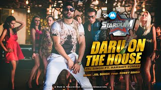 NEW HINDI SONGS 2016 | DARU ON THE HOUSE | JSL SINGH Ft. HARSHIT TOMAR | 9XM STARDUM