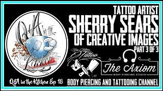 Tattoo Artist Sherry Sears of Creative Images Part 3 of 3 Q&A in the Kitchen EP 18