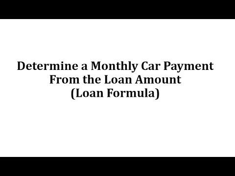 Determine a Monthly Car Payment From the Loan Amount (Loan Formula)