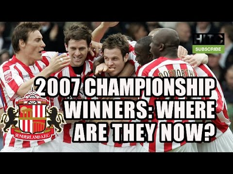 Sunderland's 2007 Championship Winners: Where Are They Now?