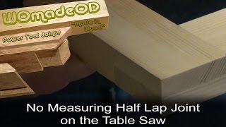 Half Lap - Easy & Accurate Table Saw Method