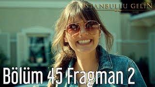 İstanbullu Gelin 45. Bölüm 2. Fragman