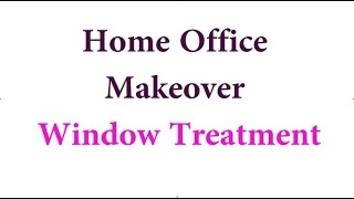 Home Office Makeover:  Window Treatment