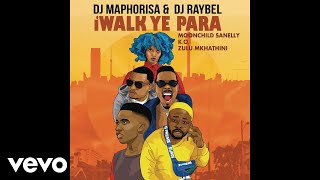 DJ Maphorisa, DJ Raybel - iWalk Ye Phara ft. Moonchild Sanelly, K.O, Zulu Mkhathini