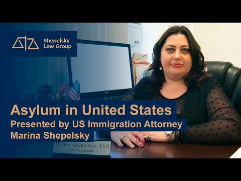 Asylum in United States. Presented by US Immigration Attorney Marina Shepelsky.