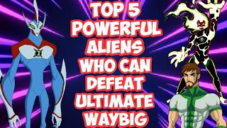 Top 5 Powerful Aliens of Ben10 Who Can Defeat Ultimate Waybig II Explain In Hindi II