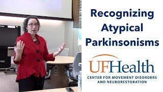 Recognizing Atypical Parkinsonisms - 2018 Atypical Parkinsonism Symposium (PSP, MSA, CBD, DLB)