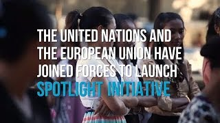 Spotlight Initiative - a partnership between the UN and the EU