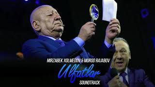 Mirzabek Xolmedov & Murod Rajabov - Ulfatlar (soundtrack)