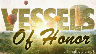 Vessels of Honor 2 Timothy 2:20-26