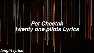 Pet Cheetah || twenty one pilots Lyrics