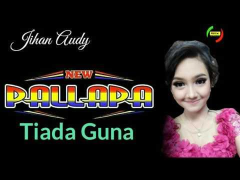 Jihan Audy - Tiada Guna - New Pallapa