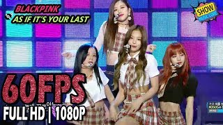 60FPS 1080P | BLACKPINK - AS IF IT'S YOUR LAST, Show Music Core 20170812