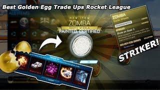 Best Golden Egg Trade Ups Rocket League
