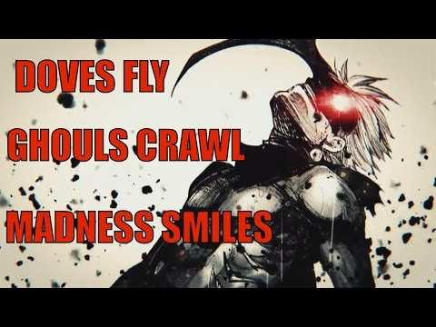 //Doves fly, Ghouls crawl, Madness smiles// - √ASMV - //TOKYO GHOUL//