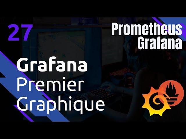 GRAFANA - 27. PREMIER GRAPHIQUE