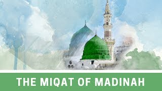 The Miqat of Madinah - Dhul Hulayfah