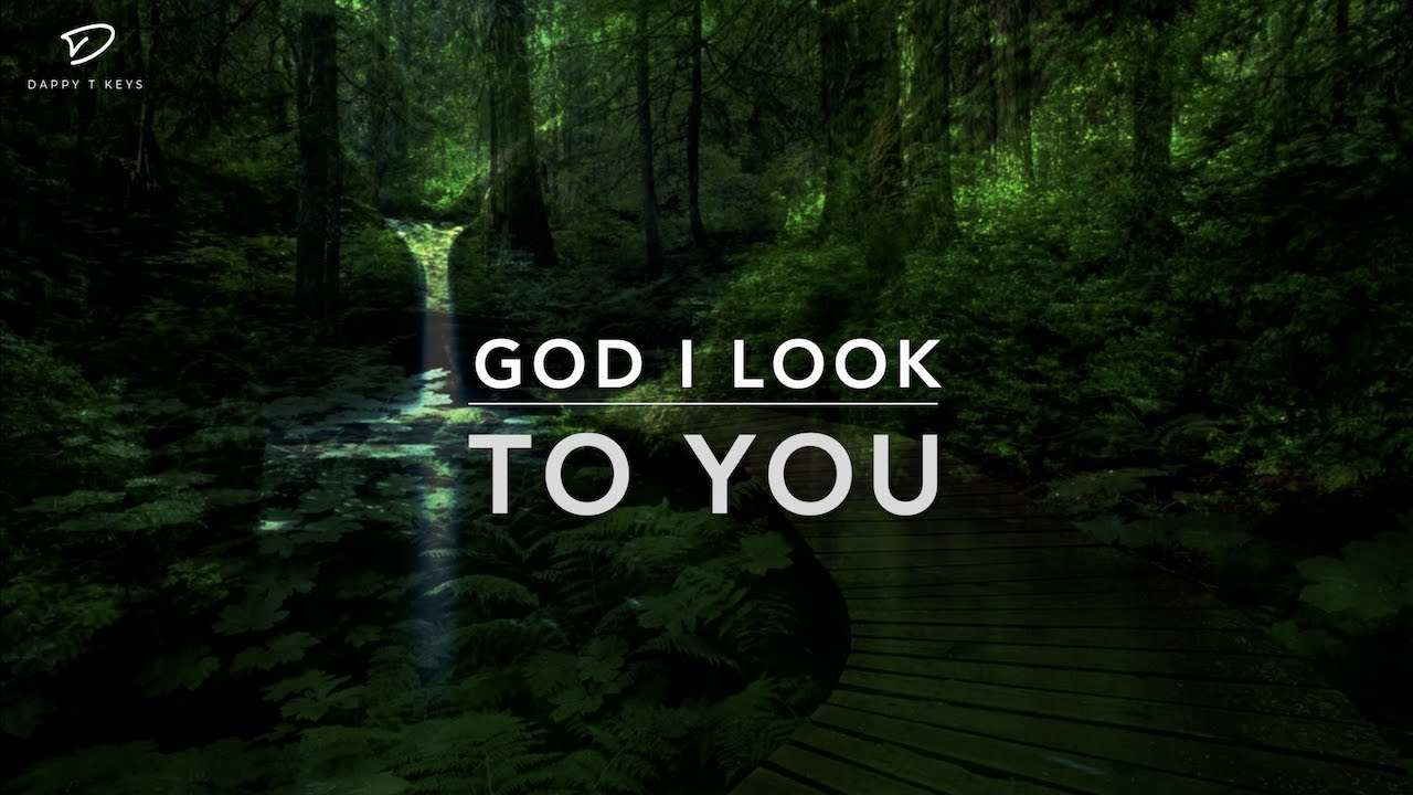 God I Look To You - Deep Prayer Music | Worship Music | Time With Holy  Spirit | Meditation