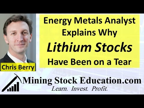 Energy Metals Analyst Chris Berry Explains Why Lithium Stocks Have Been On A Tear