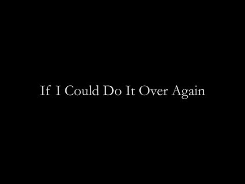 If I Could Do It Over Again