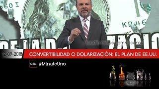 ¿Dolarización, convertibilidad? |Minuto Uno  #ArgentinaMovilizada (Bloque I) 12.09.2018