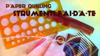 [#QUILLING] STRUMENTI FAI DA TE ♥ paper quilling tutorial italiano SUB ITA