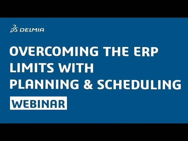 Webinar: Overcoming the ERP limits with planning and scheduling   DELMIA